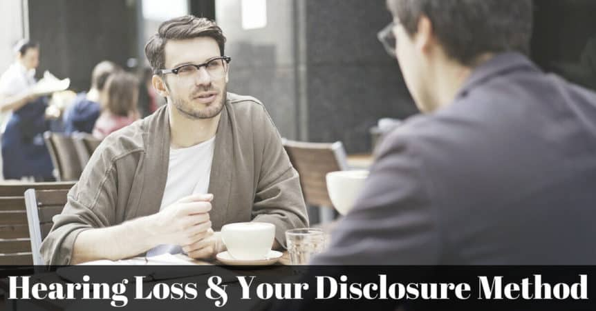 Hearing Loss & Your Disclosure Method