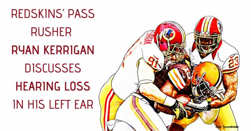 Redskins' pass rusher Ryan Kerrigan discusses hearing loss in his left ear