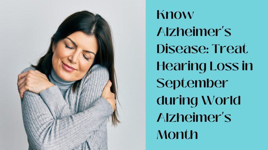 Know Alzheimer's Disease Treat Hearing Loss in September during World Alzheimer's Month(